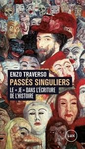 Enzo Traverso - Passés singuliers - Le «je» dans l'écriture de l'histoire.