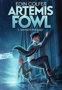 Eoin Colfer - Artemis Fowl Tome 2 : Mission polaire.