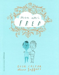Eoin Colfer et Oliver Jeffers - Mon ami Fred.