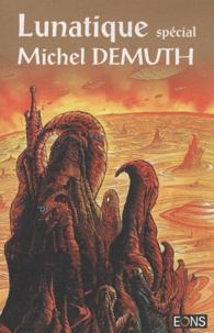 Michel Demuth - Lunatique N° Spécial : Spécial Michel Demuth.