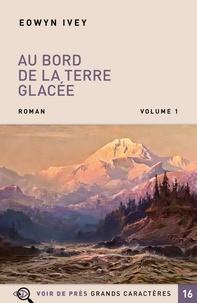 Eowyn Ivey - Au bord de la terre glacée - Pack en 2 volumes.