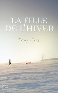 Eowyn Ivey - La fille de l'hiver.