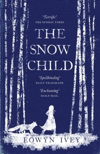 Eowyn Ivey - The Snow Child - The Richard and Judy Bestseller.