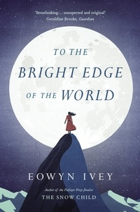 Eowyn Ivey - To the bright edge of the world.