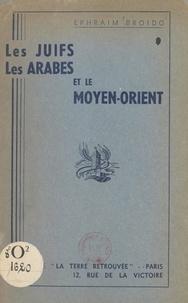 Ephraim Broido - Les Juifs, les Arabes et le Moyen-Orient.