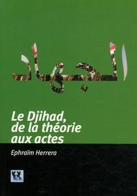 Ephraïm Herrera - Le djihad - De la théorie aux actes.