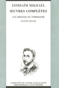 Ephraïm Mikhaël et Denise Rachel Galpérin - Oeuvres complètes - Tome 2, Aux origines du symbolisme.