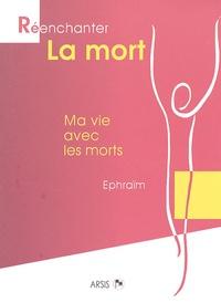 Ephraïm - Réenchanter la mort - Ma vie avec les morts.