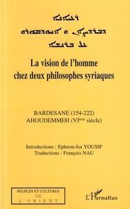 Ephrem-Isa Yousif - La vision de l'homme chez deux philosophes syriaques - Bardesane (154-222), Ahoudemmeh (VIÈ SIÈCLE).