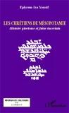 Ephrem-Isa Yousif - Les chrétiens de Mésopotamie - Histoire glorieuse et futur incertain.