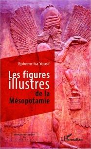 Ephrem-Isa Yousif - Les figures illustres de la mésopotamie.