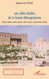 Ephrem-Isa Yousif - Les Villes étoiles de la haute Mésopotamie.