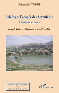 Ephrem-Isa Yousif - Saladin et l'épopée des Ayyoubides - Chroniques syriaques.