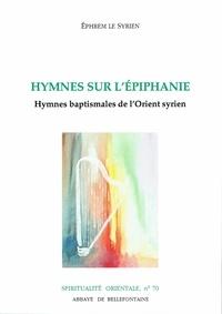 Ephrem Saint - Hymnes sur l'Épiphanie - Hymnes baptismales de l'Orient syrien.