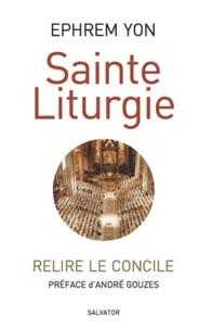 Ephrem Yon - Sainte Liturgie - Relire le Concile.