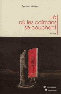 Ephrem Youkpo - Là où les caïmans se couchent.