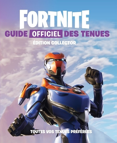 Fortnite Guide Officiel Des Tenues Toutes Vos Tenues Preferees Grand Format