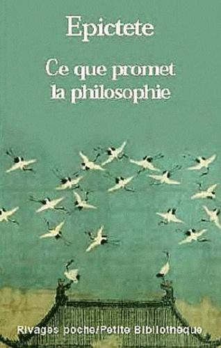 Epictète - Ce que promet la Philosophie - Entretiens, Livre 1.