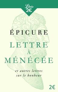Epicure - Lettre à Ménécée et autres lettres sur le bonheur.