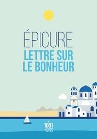 Epicure - Lettre sur le bonheur - Lettre à Ménécée.