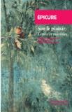 Epicure - Sur le plaisir, Lettres et maximes - Précédé de La vie d'Epicure.