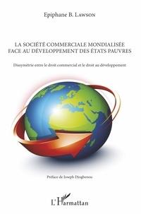 La société commerciale mondialisée face au développement des Etats pauvres - Dissymétrie entre le droit commercial et le droit au développement.pdf
