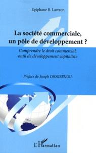 La société commerciale, un pôle de développement ? - Comprendre le droit commercial, outil de développement capitaliste.pdf