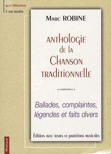 Marc Robine - Anthologie de la chanson traditionnelle - Ballades, complaintes, légendes et faits divers, CD audio avec textes et partitions musicales.