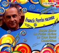 Francis Perrin - Francis Perrin raconte Barbe Bleue, La Petite Sirène, Le Chat Botté, Cendrillon. 2 CD audio