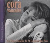 Cora Vaucaire - La Dame blanche de St-Germain-des-Prés. 1 CD audio