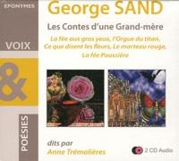 George Sand - Les Contes d'une Grand-mère : La fée aux gros yeux, l'Orgue du titan, Ce que disent les fleurs, Le marteau rouge, La fée Poussière. 2 CD audio