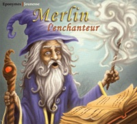 Emmanuelle Guillon - Merlin l'enchanteur. 1 CD audio