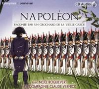 Noël Roquevert et  Compagnie Claude Vernick - Napoléon raconté par un grognard de la vieille garde. 1 CD audio