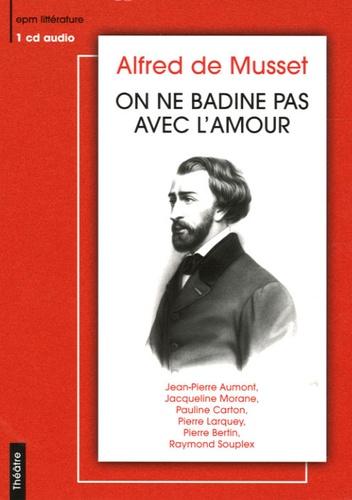 Alfred de Musset - On ne badine pas avec l'amour. 1 CD audio