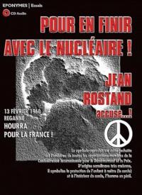 Jean-Yves Patte et Christian de Tarlé - Pour en finir avec le nucléaire ! - Jean Rostand accuse... !. 1 CD audio