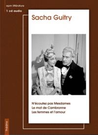 EPM - Sacha Guitry : N'écoutez pas Mesdames ; Le mot de Cambronne ; Les femmes et l'amour. 1 CD audio