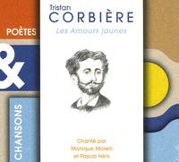 Monique Morelli et Pascal Héni - Tristan Corbière - Les Amours jaunes. 1 CD audio