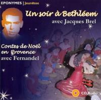 Jacques Brel et  Fernandel - Un soir à Betheléem avec Jacques Brel, Contes de Noël en Provence avec Fernandel. 1 CD audio