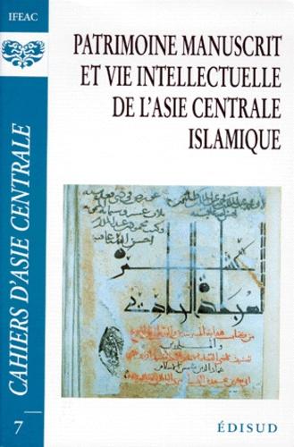 Francis Richard et Maria Szuppe - Cahiers d'Asie centrale N° 7 : PATRIMOINE MANUSCRIT ET VIE INTELLECTUELLE DE L'ASIE CENTRALE ISLAMIQUE.
