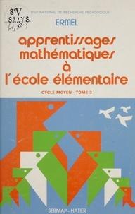 Equipe de didactique des mathé et Jacques Colomb - Apprentissages mathématiques à l'école élémentaire (3) - Cycle moyen.