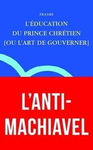 Erasme - L'éducation du prince chrétien (ou l'art de gouverner).
