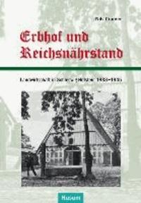 Erbhof und Reichsnährstand - Landwirtschaft in Schleswig-Holstein 1933-1945.