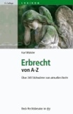 Erbrecht von A-Z - Über 240 Stichwörter zum aktuellen Recht.