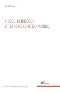Erdal Yilmaz - Hegel, Heidegger et l'historicité du monde.