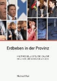 Erdbeben in der Provinz - Machtwechsel und politische Kultur in österreichischen Bundesländern.
