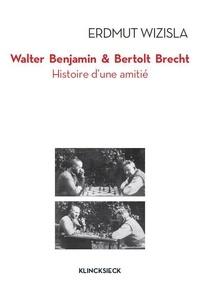 Erdmut Wizisla - Walter Benjamin et Bertolt Brecht - Histoire d'une amitié.