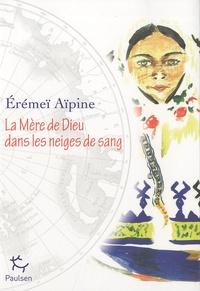 Erémeï Aïpine - La Mère de Dieu dans les neiges de sang.