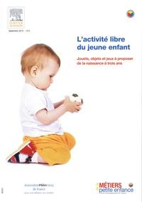 Emmanuelle Barsky - Métiers de la petite enfance Hors-série septembre : L'activité libre du jeune enfant - Jouets, objets et jeux à proposer de la naissance à trois ans.