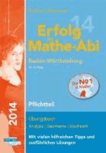 Erfolg im Mathe-Abi 2014 Baden-Württemberg Pflichtteil - Übungsbuch Analysis, Geometrie und Stochastik mit vielen hilfreichen Tipps und ausführlichen Lösungen und Mathe-Mind-Map.