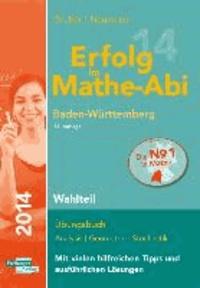 Erfolg im Mathe-Abi 2014 Baden-Württemberg Wahlteil - Übungsbuch Analysis und Geometrie mit vielen hilfreichen Tipps und ausführlichen Lösungen.